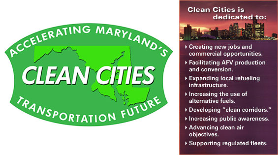 Left: The Clean Cities logo features an image of the state of Maryland and the phrase 'Accelerating Maryland's Transportation Future.'; Right: Clean Cities is dedicated to: Creating new jobs and commercial opportunities; Facilitating AFV production and conversion; Expanding local refueling infrastructure; Increasing the use of alternative fuels; Developing 'clean corridors;' Increasing public awareness; Advancing clean air objectives; and Supporting regulated fleets.